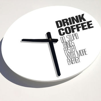 """Kitchen Art - Coffee Quote Typography wall clock - Drink Coffee, Do stupid things faster with more energy 11"""" Diameter - No Ticking Sound"""