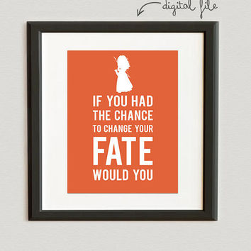 DIGITAL FILE // If You Had The Chance To Change Your Fate - Disney Princess- Merida- Brave print- Carrot color