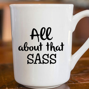 All About That Sass | Sassy Decal | Sassy Coffee Mug Decal | All About That Bass | Yeti Decal | iPhone Decal | MacBook Decal |  | 190
