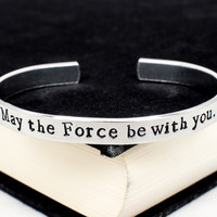 May the Force Be With You - Star Wars - Movie Quotes - Aluminum Bracelet