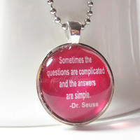 Dr. Suess Quote Pendant Necklace, Sometimes The Questions Are Complicated And The Answers Simple, Chain Included