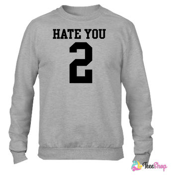 Hate You 2 Jersey Crewneck sweatshirtt