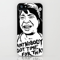 ain't nobody got time for that iPhone Case by campkatie | Society6