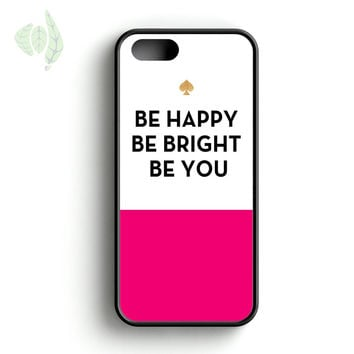 Be Happy Be Bright Be You Kate Spade iPhone 5 Case iPhone 5s Case iPhone 5c Case
