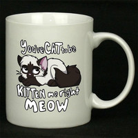 You ve CAT to be KITTEN me right MEOW Art For Ceramic Mugs Coffee *