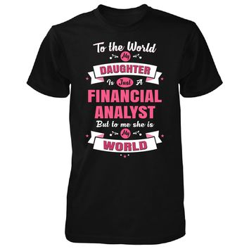 My Daughter Is A Financial Analyst She Is My World - Unisex Tshirt