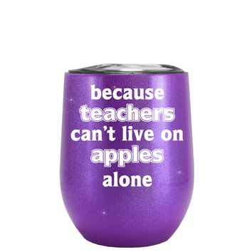 Because Teacher Cant Live on Apples Alone on Glitter Illusion Purple 12 oz Stemless Wine Tumbler