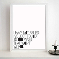 THOMAS EDISON MOTIVATIONAL quote typography -I have not failed. I've just found 10,000 ways that won't work - Typography poster