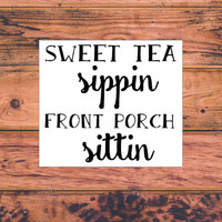 Sweet Tea Sippin' Front Porch Sittin' Decal | Southern Sassy Vinyl Decal | Classy Sassy Southern Country Decal | Preppy Decal | 326