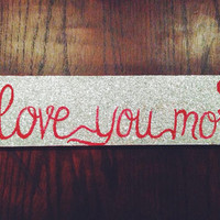 Love You More Sign, Silver Glitter Sign, Glitter Home Decor, Hand Painted Signs, Wooden Sign, Custom Sign, Valentine's Decor, Wood Sign