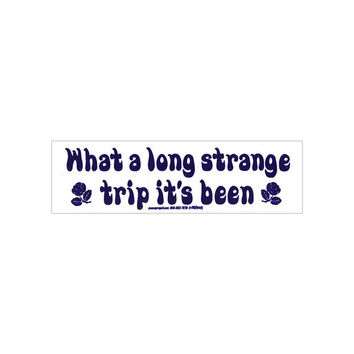 What A Long Strange Trip It's Been - Grateful Dead - Small Bumper Sticker / Decal or Magnet