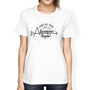 And So The Adventure Begins Womens White Shirt