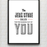 Typography Print, Seinfeld Quote, George Costanza, Wall Decor, Black, White, Jerk Store - The Jerk Store Called(12x18)