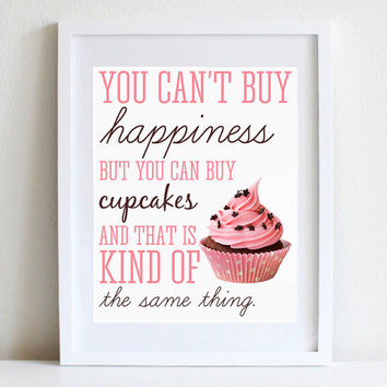 8x10 Print Cute Pink Frosted Cupcake Art Funny And Cute Quote Wall Art You Can't Buy Happiness But You Can Buy Cupcakes..The Same Thing