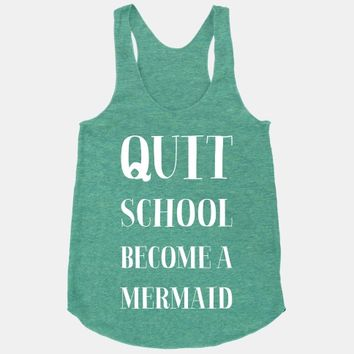 Quit School Become A Mermaid