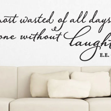 "Wall Vinyl  - E.E. Cummings Quote - ""The most wasted of all days is one without laughter"" (48"" x 15"")"