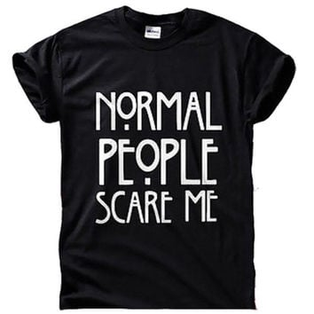 Normal People Scare Me? t-shirt