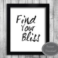 Printable Black and White Quote, Wall Art Poster 'Find Your Bliss' home decor, office quotes, 8x10 digital printables