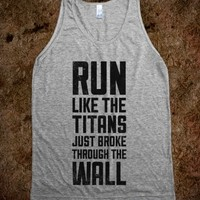 Run Like The Titans Just Broke Trough The Wall
