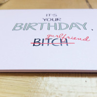 Sassy Happy Birthday Bitch/Gurlfriend// Funny Happy Birthday Card// Best Friend's Birthday