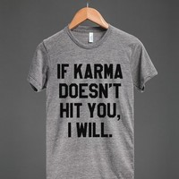 IF KARMA DOESN'T HIT YOU, I WILL T-SHIRT (ID6042022)