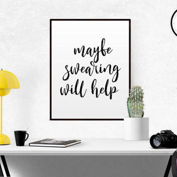 FUNNY WALL ART Instant Download Typography Print Maybe Swearing Will Help Quote Funny Quote Typography Quote Black And White Office Wall Art