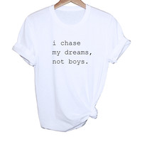 I Chase My Dreams, Not Boys Tee