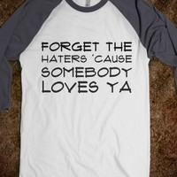 FORGET THE HATERS