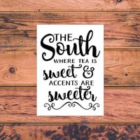 The South Where Tea Is Sweet And Accents Are Sweeter | Southern Sassy Vinyl Decal | Classy Sassy Southern Country Decal | Preppy Decal | 323