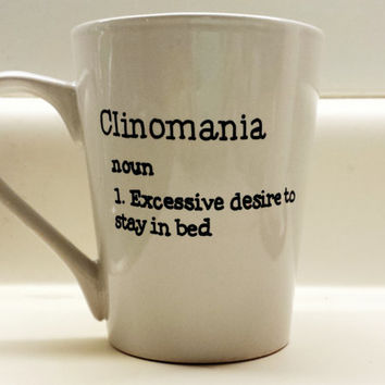Clinomania noun Excessive desire to stay in bed Gag gift Funny Mug