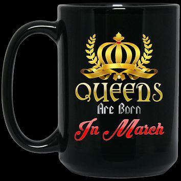 Queens Are Born In March Coffee Mug - March Birthday Gifts