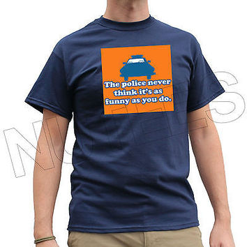 Police Never Think It's As Funny As You Do Men's Ladies Kids T-Shirt Vest S-XXL