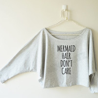 Mermaid hair don't care tshirt funny tshirt cool tshirt women off shoulder sweatshirt bat sleeve shirt oversized long sleeve tee women shirt