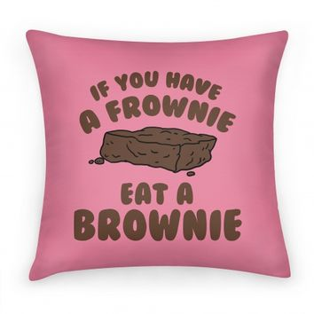 If You Have A Frownie Eat A Brownie