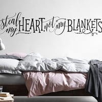 """Wall Quote Decal - """"Steal my heart, not my blankets"""" Vinyl Wall Decal, Vinyl Quote, Wall Sticker, Unique Wall Decor, Funny Wall Quote"""