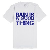 Rain Is A Good Thing-Unisex White T-Shirt