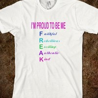 Proud To Be Me Freak Funny Parody Girl Power Faithful Exciting Authentic Kind Shirt