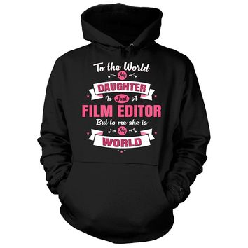 My Daughter Is A Film Editor She Is My World - Hoodie