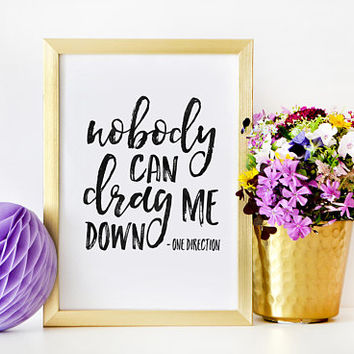 ONE DIRECTION QUOTE, Nobody Can Drag Me Down,Motivational Quote,Liam Payne Quote,Song Lyrics,Music Is Life,Girls Room Decor,Girly Svg,Quotes