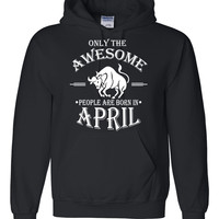 Only the awesome people are born in April hoodie, birthday , gift ideas, born in April gift, taurus