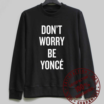 Don't Worry Be Yonce Sweatshirt Sweater Hoodie Shirt – Size XS S M L XL