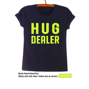 Hug Dealer TShirt Fashion Funny Slogan Tee Hipster Tumblr Womens Teenager Mens Gifts Sassy Cute Black Tops Summer Spring Instagram Pinterest
