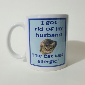 I Got Rid Of My Husband The Cat Was Allergic! Funny Coffee Mug, Gift Ideas, Office Mug, Personalized Coffee Mug