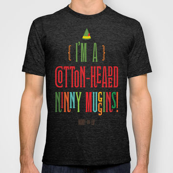 Buddy the Elf! I'm a Cotton-Headed Ninny Muggins! T-shirt by Noonday Design | Society6