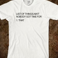 LIST OF THINGS AIN'T NOBODY GOT TIME FOR TEE
