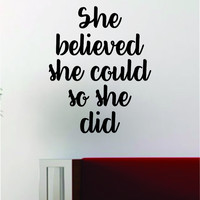 She Believed She Could Quote Decal Sticker Wall Vinyl Art Home Woman Girl Teen Inspirational Inspire