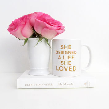 She Designed A Life She Loved Mug- Inspirational - Busy - Hustle - Office - Work Hard - Coffee Mug - Tea - Gift