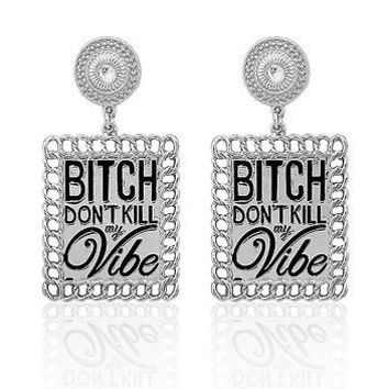 "Silver ""BITCH DON'T KILL MY VIBE"" Statement Earrings Link Chain Metal"