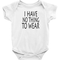 i have no thing to wear Baby Bodysuit