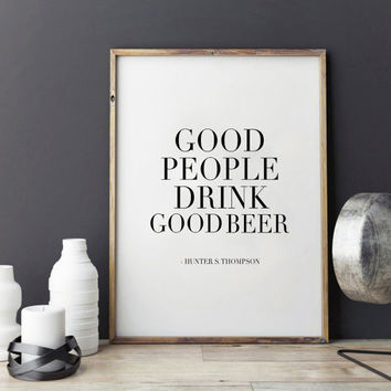PRINTABLE Art,Hunter s. Thompson,Inspirational Quote,Good People Drink Good Beer,Bar Decor,Quote Prints,restaurant Decor,Kitchen Decor